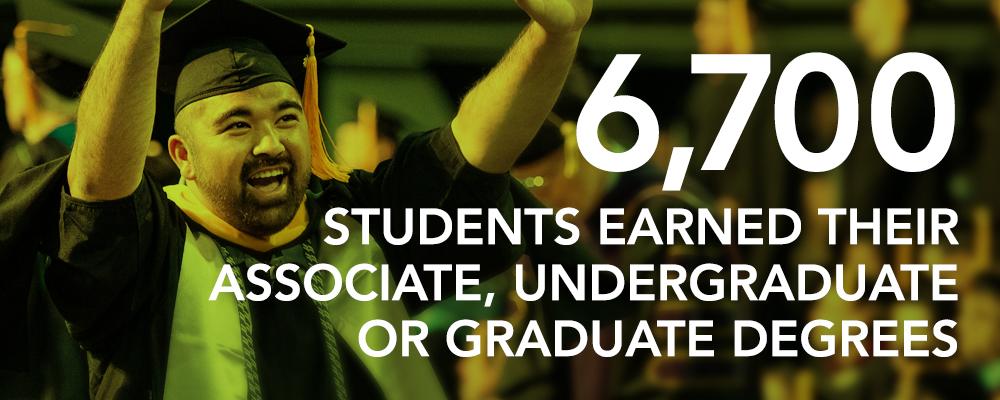 6,700 students earned their associate, undergraduate or graduate degrees